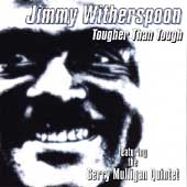 Jimmy Witherspoon: Tougher Than Tough