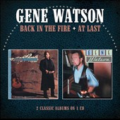 Gene Watson: Back in the Fire/At Last *