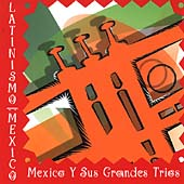 Various Artists: Latinismo: Mexico Y Sus Grandes Trios
