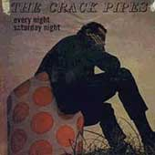 The Crack Pipes: Every Night Saturday Night