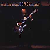 Joe Pass: What Is There to Say: Joe Pass Solo Guitar