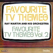 Ray Martin: Favourite TV Themes/Favourite TV Themes, Vol. 2 *