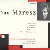 Yan Maresz: Metallics; Eclipse; Entrelacs & Others