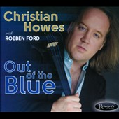 Christian Howes/Robben Ford: Out of the Blue [Digipak]