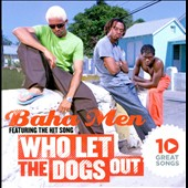 Baha Men: 10 Great Songs: Who Let the Dogs Out *