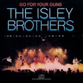 The Isley Brothers: Go for Your Guns
