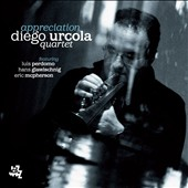 Diego Urcola/Diego Urcola Quartet: Appreciation *