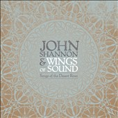 John Shannon/John Shannon & Wings of Sound: Songs of the Desert River [Digipak]