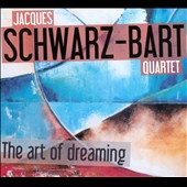 Jacques Schwarz-Bart Quartet: The Art of Dreaming [Digipak]
