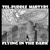 The Tol-Puddle Martyrs: Flying in the Dark