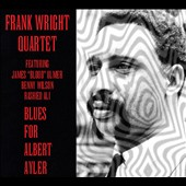 Frank Wright/Frank Wright Quartet: Blues for Albert Ayler *