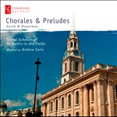 Chorales and Preludes, works for chorus or organ / Choral Scholars of St Martin in the Fields