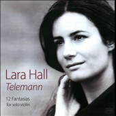 Telemann: 12 Fantasias for Solo Violin / Lara Hall, violin