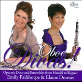 Oboe Divas! Operatic Duos and Ensembles from Handel to Wagner / Emily Pailthorpe & Elaine Douvas, oboes