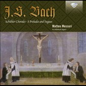 Bach: Schubler Chorales; 8 Preludes and Fugues / Matteo Messori on historical organs