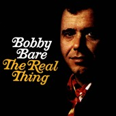 Bobby Bare: The  Real Thing/I Hate Goodbyes/Ride Me Down Easy