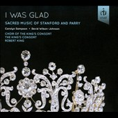 I Was Glad: Sacred Music of Stanford and Parry / The King s Consort & Choir. Carolyn Sampson, David Wilson-Johnson