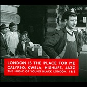 Various Artists: London Is the Place for Me, Vols. 1 & 2: Calypso, Kwela, Highlife, Jazz the Music of Young Black London