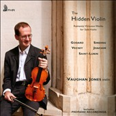 The Hidden Violin: Romantic Virtuoso Works for Solo Violin - Godard, Sinding, Vecsey, Joachim, Saint-Lubin / Vaughan Jones (violin)