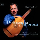 'Dolcissima et Amorosa' - Lute music by Francesco Canova da Milano / Nigel North, lute