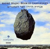Andre Hajdu (b.1932): Book of Challenges / Ariel Halevy, Amit Gilutz, Yuval Brunner, Avital Reshef, Yonathan Wagner, pianio