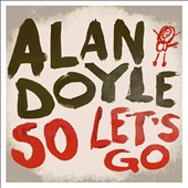 Alan Doyle: So Let's Go *