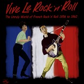 Various Artists: Vive le Rock 'n' Roll: The Unruly World of French Rock 'n' Roll 1956-1962