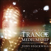 Tony Stockwell: Path to Trance Mediumship