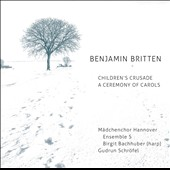 Britten: Children's Crusade; A Ceremony of Carols / Birgit Bachhuber, harp; Ulfert Smidt, organ; Andrea jantzen, piano; Ensemble S