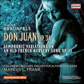 Walter Braunfels (1882-1954): Don Juan Op. 34; Symphonic Variations on an Old French Nursery Song, Op. 15 / Philharmonisches Orchester Altenburg-Gera, Markus Frank