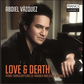 Love & Death: Piano Transcriptions of Wagner & Verdi Operas / Abdiel Vazquez, piano