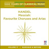 1000 Years of Classical Music, Vol. 17: Baroque & Before - Handel Messiah, Favourite Chorus and Arias