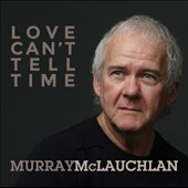 Murray McLauchlan: Love Can't Tell Time