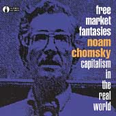Noam Chomsky: Free Market Fantasies: Capitalism in the Real World