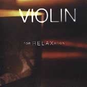 Violin for Relaxation - Bach, Falla, Mozart, Messiaen, et al