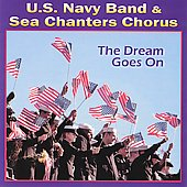 The Dream Goes On / U.S. Navy Band, Sea Chanters Chorus