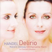 Handel: Delirio / Dessay, Ha&iuml;m, Le Concert d'Astr&eacute;e