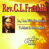 Rev. C.L. Franklin: Lo, I Am with You Always/Ye Must Be Born Again