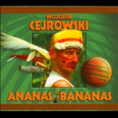 Various Artists: Wojciech Cejrowski: Ananas Bananas [Digipak]