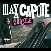 Max Capote: Chicle [Digipak]