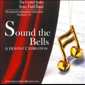 Sound the Bells: A Holiday Celebration / US Army Field Band