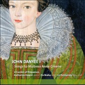 John Danyel: Songs to Mistress Anne Greene / Garden of Eloquence