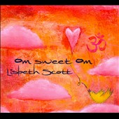 Lisbeth Scott: Om Sweet Om [Digipak] *