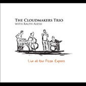 The Cloudmakers Trio/Ralph Alessi: Live at the Pizza Express