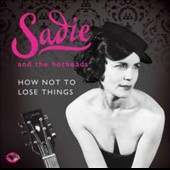 Sadie & The Hotheads: How Not to Lose Things