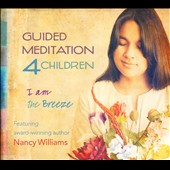 Nancy Williams: Guided Meditation 4 Children: I Am The Breeze [Digipak]