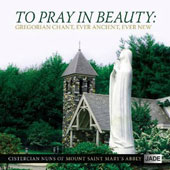 To Pray in Beauty: Gregorian Chant, Ever Ancient, Ever New