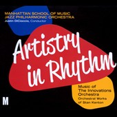 Manhattan School of Music Jazz Philharmonic Orchestra: Artistry in Rhythm: Music of the Innovations Orchestra: Orchestral Works Of Stan Kenton [Digipak]