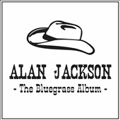 Alan Jackson: The Bluegrass Album *
