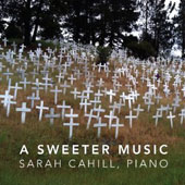 A Sweeter Music / Sarah Cahill, piano